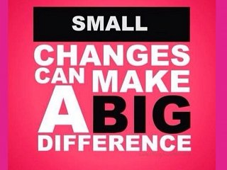 Small Changes Can Make a Big Difference